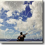 Jack Johnson - From Here to Now