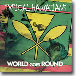 Typical Hawaiians - World Goes Round